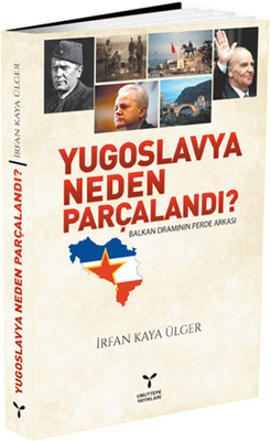 İrfan Kaya Ülger - Yugoslavya Neden Parçalandı?
