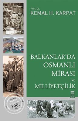Kemal Karpat - Balkanlar'da Osmanlı Mirası ve Milliyetçilik