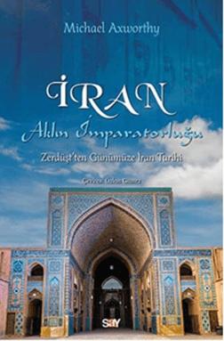 İRAN Aklın İmparatorluğu Zerdüşt'ten Günümüze İran Tarihi